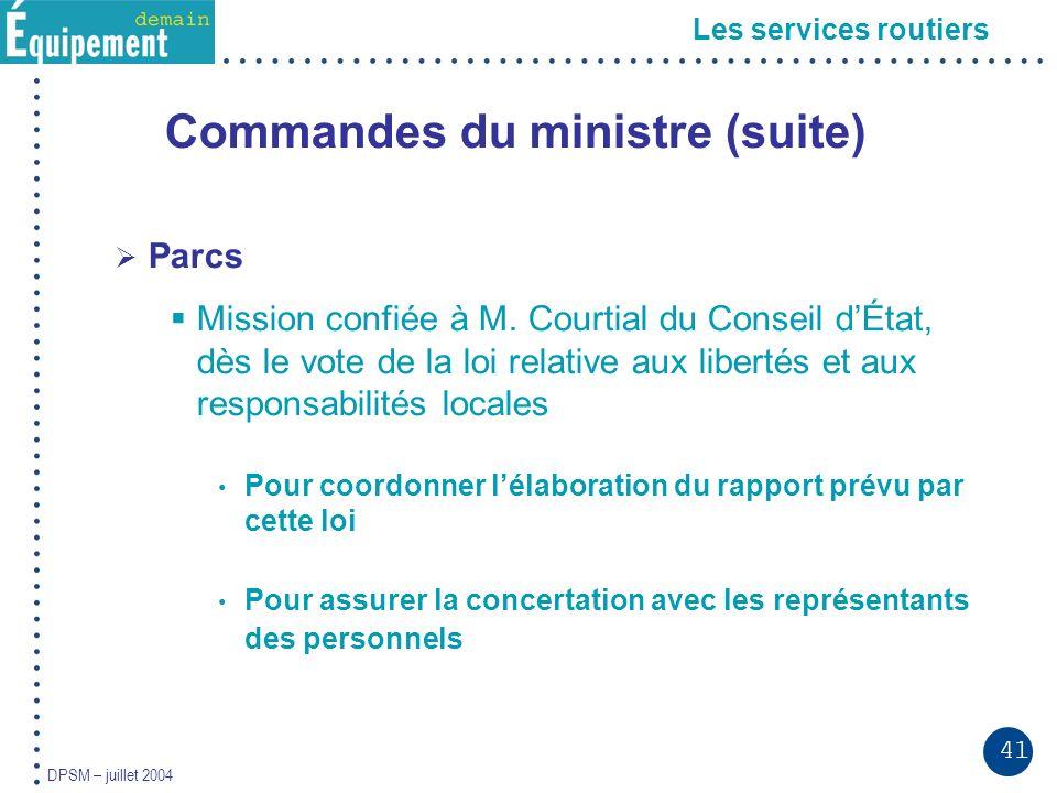 41 DPSM – juillet 2004 Les services routiers Commandes du ministre (suite) Parcs Mission confiée à M. Courtial du Conseil dÉtat, dès le vote de la loi