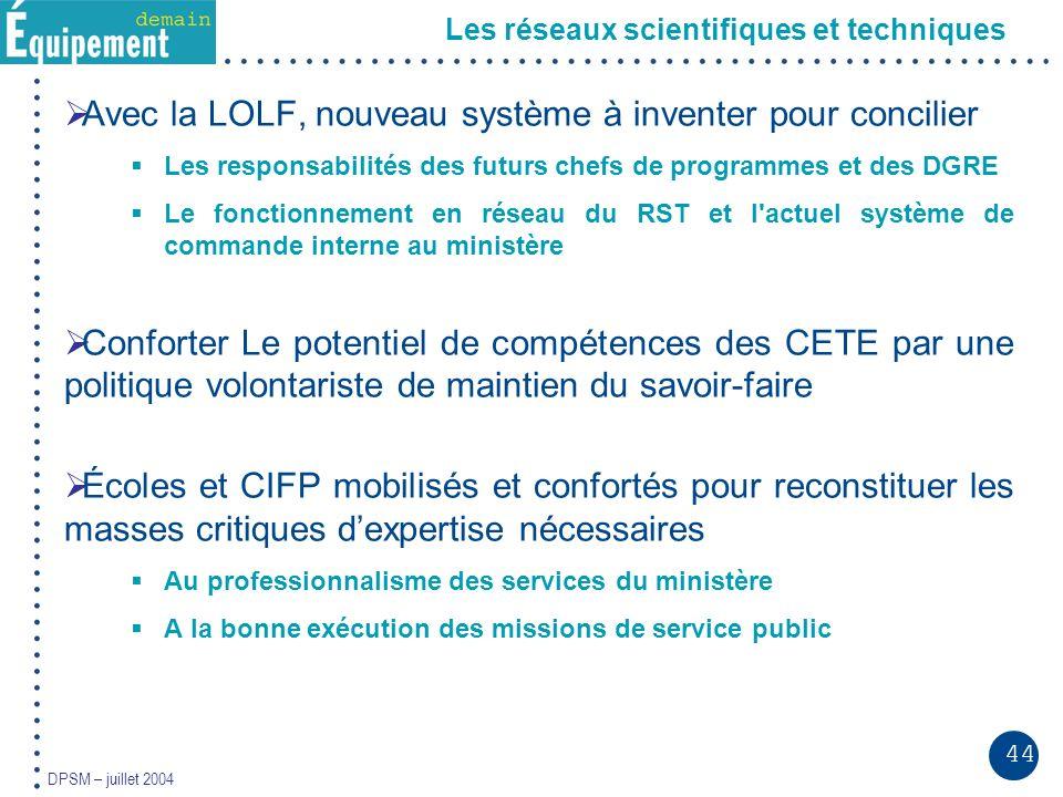 44 DPSM – juillet 2004 Les réseaux scientifiques et techniques Avec la LOLF, nouveau système à inventer pour concilier Les responsabilités des futurs