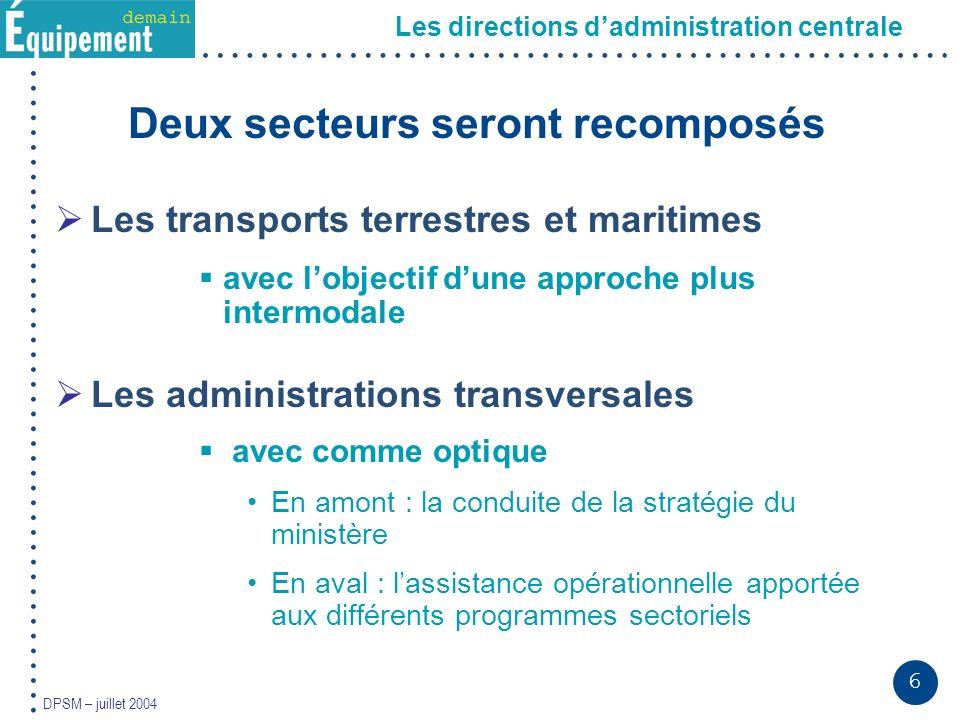 6 DPSM – juillet 2004 Deux secteurs seront recomposés Les transports terrestres et maritimes avec lobjectif dune approche plus intermodale Les adminis