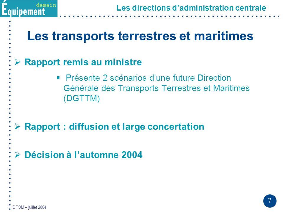 7 DPSM – juillet 2004 Les transports terrestres et maritimes Rapport remis au ministre Présente 2 scénarios dune future Direction Générale des Transpo