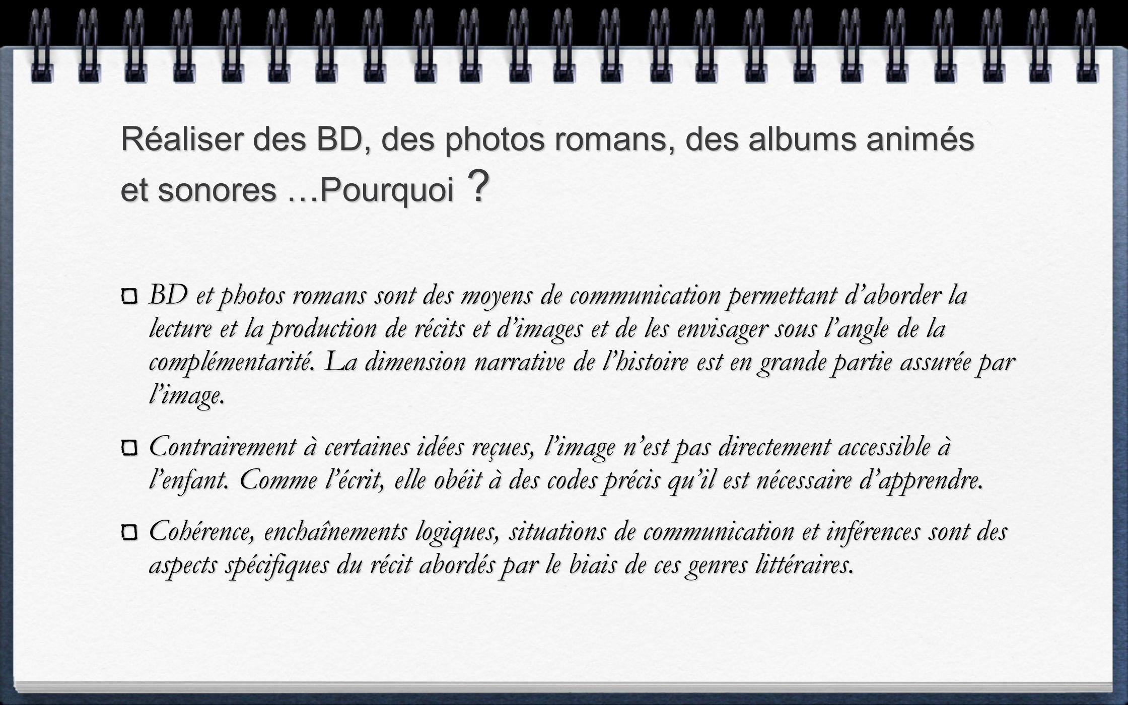 Réaliser des BD, des photos romans, des albums animés et sonores …Pourquoi ? BD et photos romans sont des moyens de communication permettant daborder