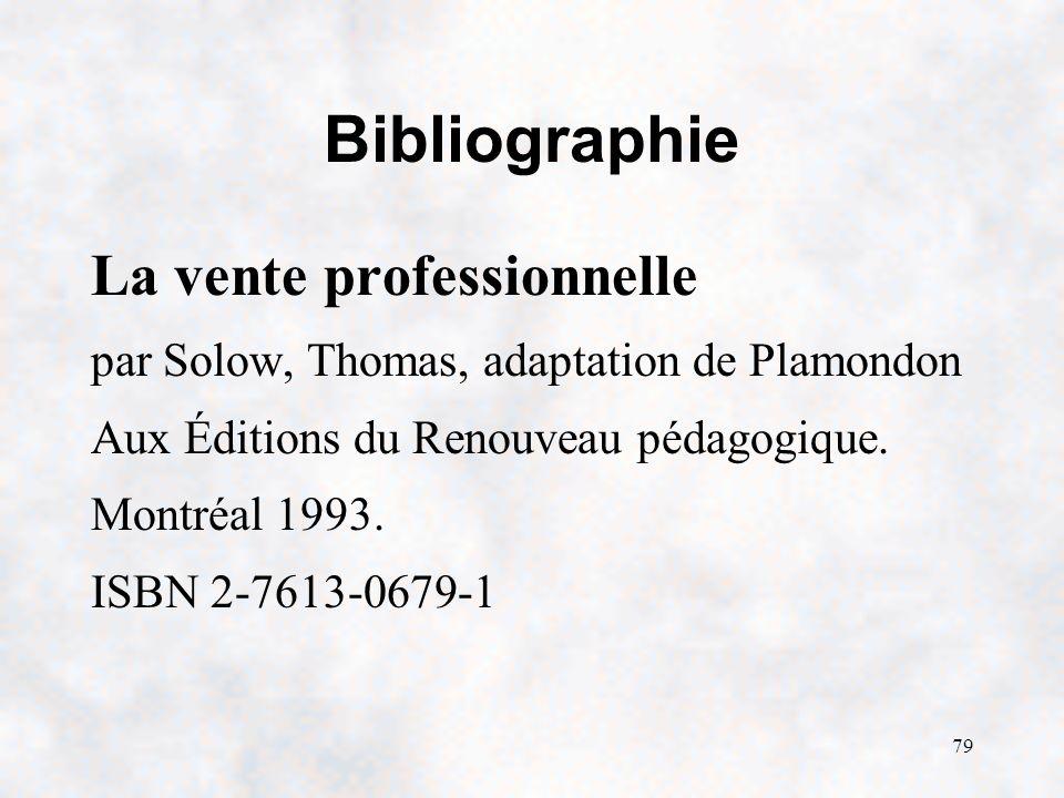 79 Bibliographie La vente professionnelle par Solow, Thomas, adaptation de Plamondon Aux Éditions du Renouveau pédagogique.
