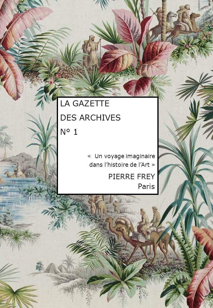LA GAZETTE DES ARCHIVES N° 1 « Un voyage imaginaire dans lhistoire de lArt » PIERRE FREY Paris
