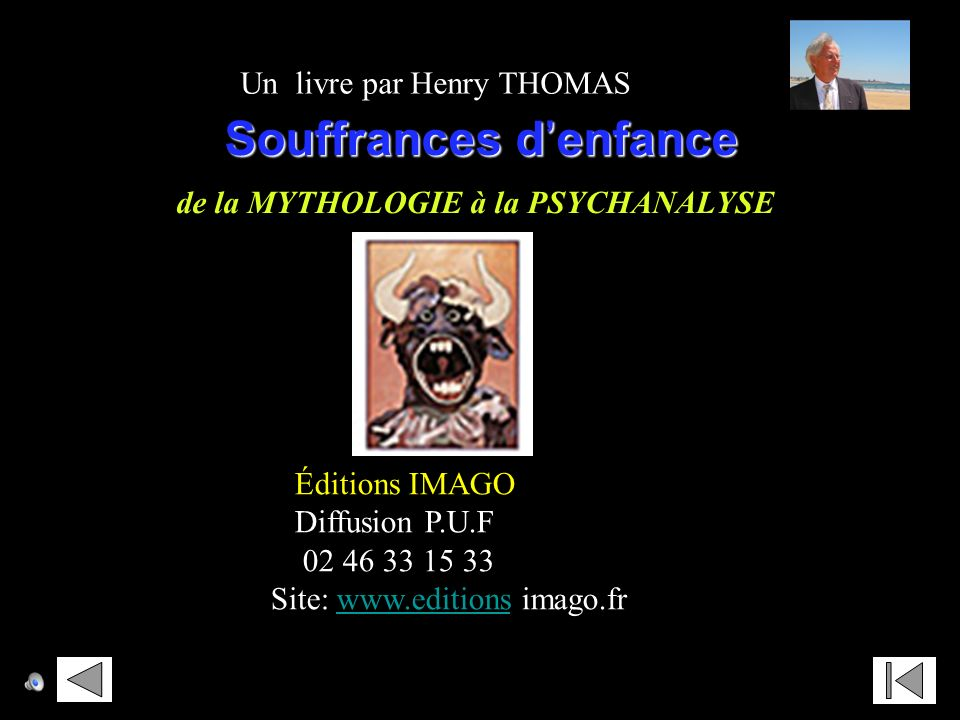 Souffrances denfance Souffrances denfance de la MYTHOLOGIE à la PSYCHANALYSE Éditions IMAGO Diffusion P.U.F 02 46 33 15 33 Site: www.editions imago.frwww.editions Un livre par Henry THOMAS