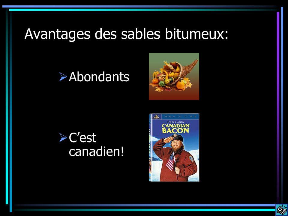Avantages des sables bitumeux: Abondants Cest canadien!