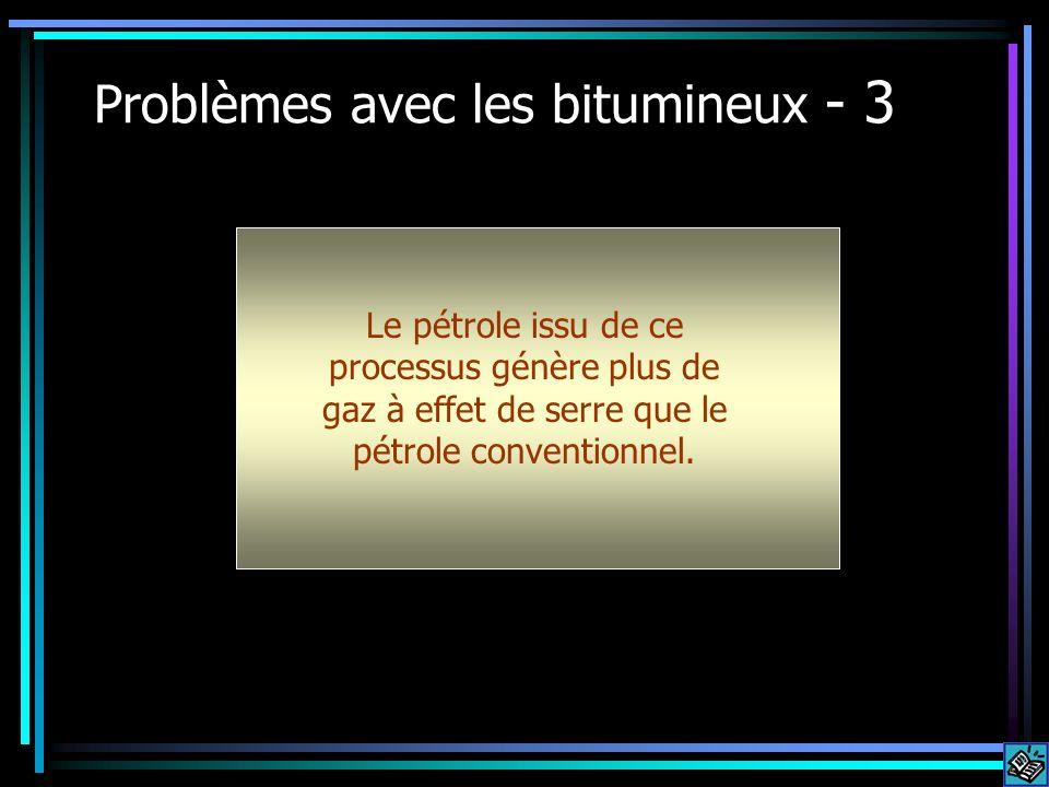 Problèmes avec les bitumineux - 3 Le pétrole issu de ce processus génère plus de gaz à effet de serre que le pétrole conventionnel.