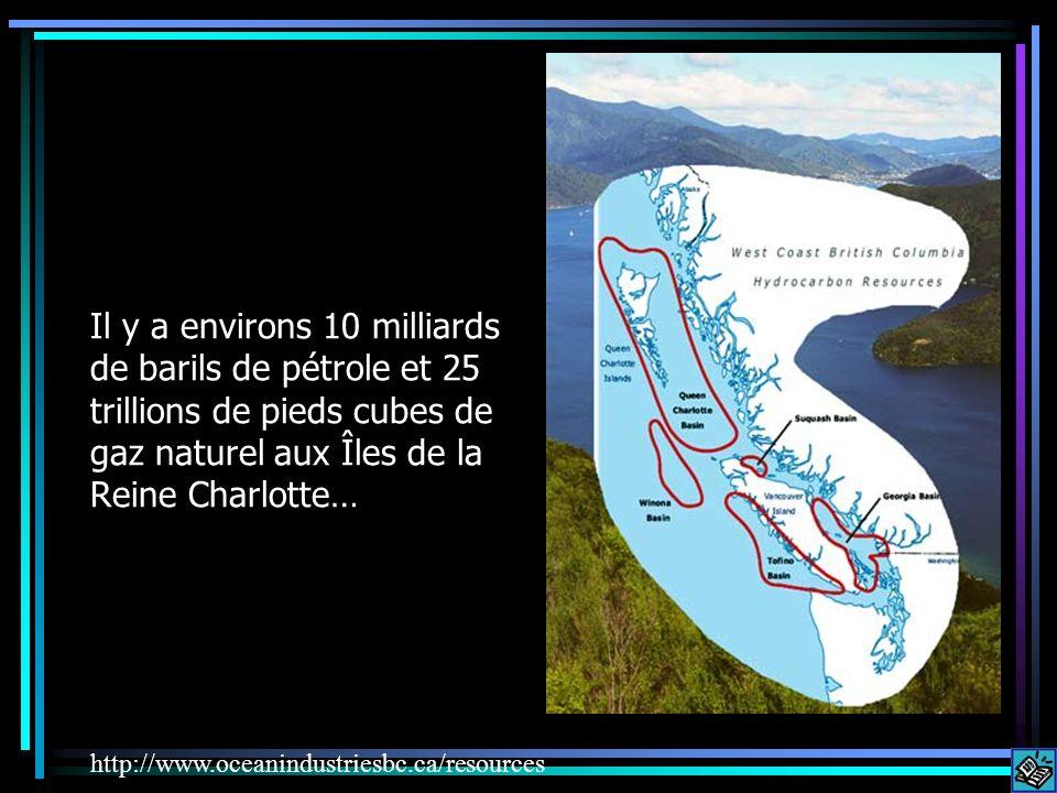 Il y a environs 10 milliards de barils de pétrole et 25 trillions de pieds cubes de gaz naturel aux Îles de la Reine Charlotte… Pacific Ocean http://w