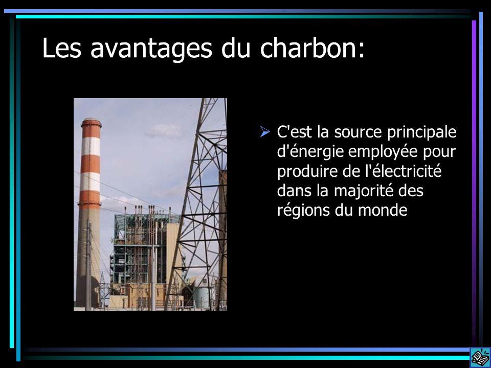 Les avantages du charbon: C'est la source principale d'énergie employée pour produire de l'électricité dans la majorité des régions du monde