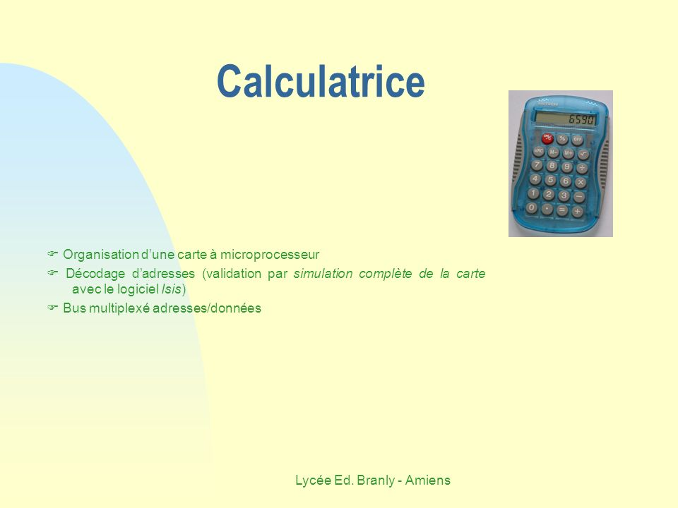 Lycée Ed. Branly - Amiens Calculatrice Organisation dune carte à microprocesseur Décodage dadresses (validation par simulation complète de la carte av
