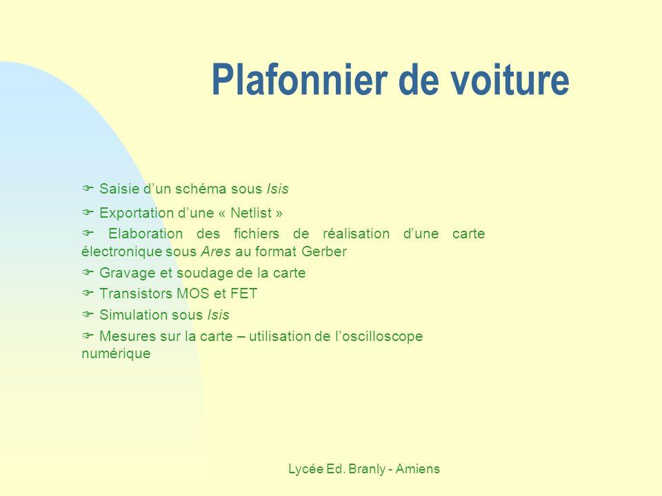 Lycée Ed. Branly - Amiens Plafonnier de voiture Saisie dun schéma sous Isis Exportation dune « Netlist » Elaboration des fichiers de réalisation dune