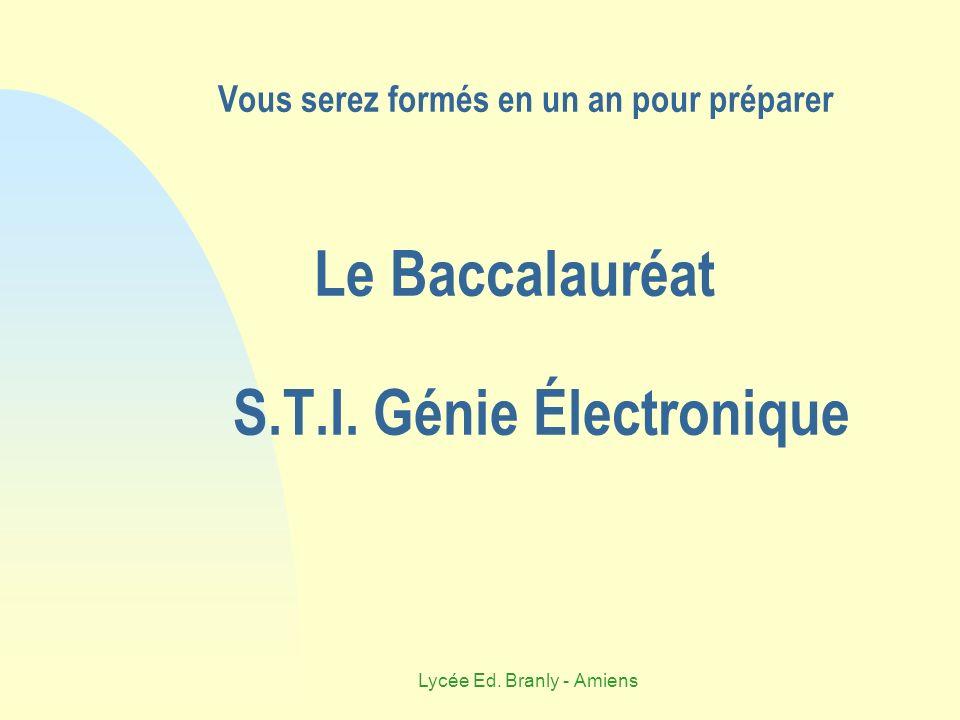 Lycée Ed. Branly - Amiens Vous serez formés en un an pour préparer Le Baccalauréat S.T.I. Génie Électronique
