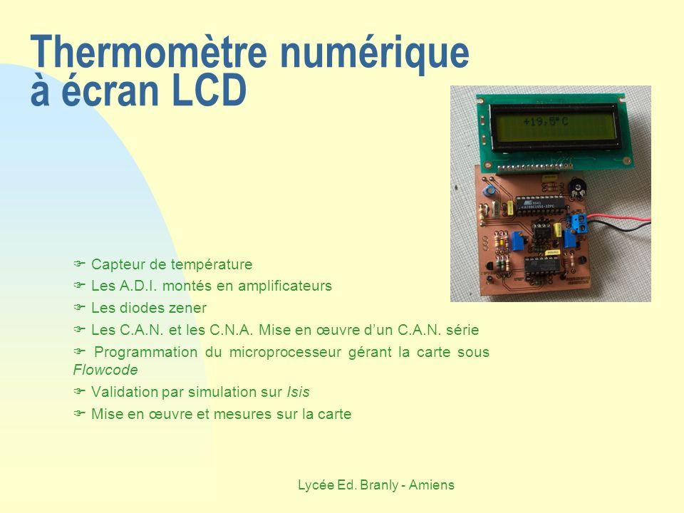 Lycée Ed. Branly - Amiens Thermomètre numérique à écran LCD Capteur de température Les A.D.I. montés en amplificateurs Les diodes zener Les C.A.N. et