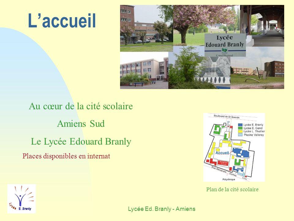 Lycée Ed. Branly - Amiens Laccueil Au cœur de la cité scolaire Amiens Sud Le Lycée Edouard Branly Places disponibles en internat Plan de la cité scola