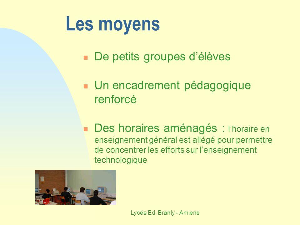Lycée Ed. Branly - Amiens Les moyens De petits groupes délèves Un encadrement pédagogique renforcé Des horaires aménagés : lhoraire en enseignement gé