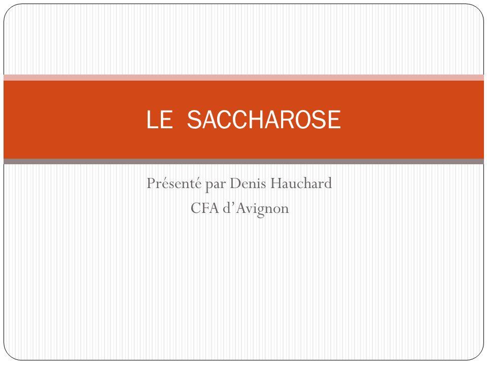 Présenté par Denis Hauchard CFA dAvignon LE SACCHAROSE