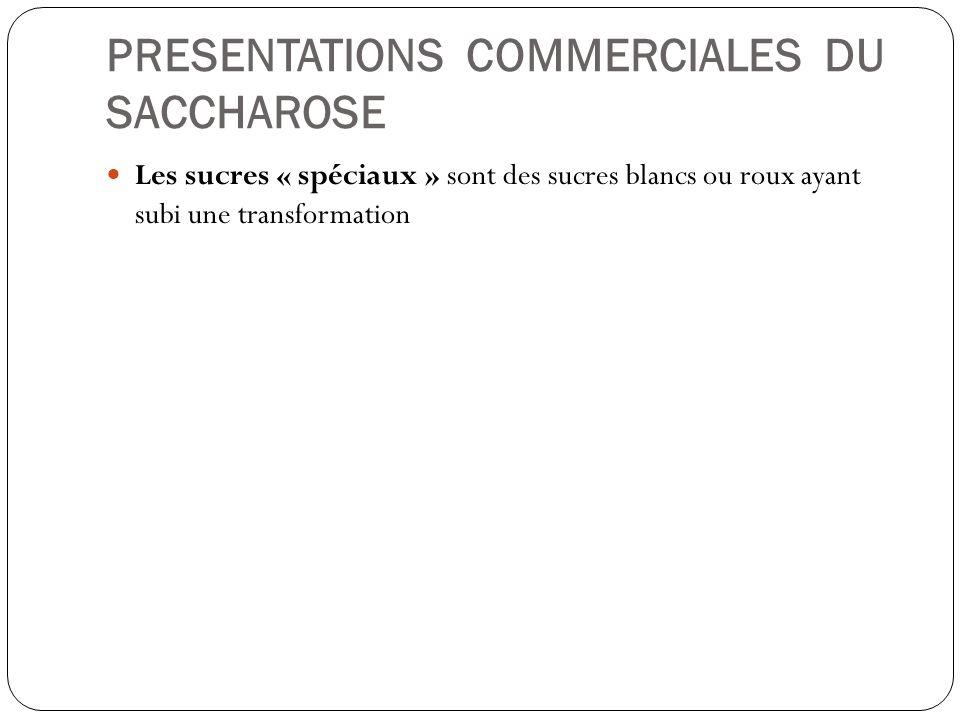 PRESENTATIONS COMMERCIALES DU SACCHAROSE Les sucres « spéciaux » sont des sucres blancs ou roux ayant subi une transformation