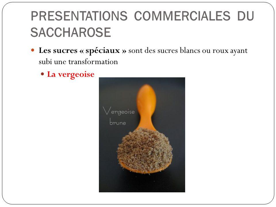 PRESENTATIONS COMMERCIALES DU SACCHAROSE Les sucres « spéciaux » sont des sucres blancs ou roux ayant subi une transformation La vergeoise