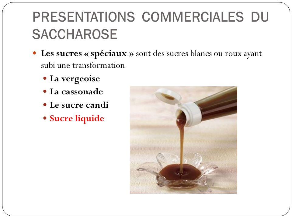 PRESENTATIONS COMMERCIALES DU SACCHAROSE Les sucres « spéciaux » sont des sucres blancs ou roux ayant subi une transformation La vergeoise La cassonad
