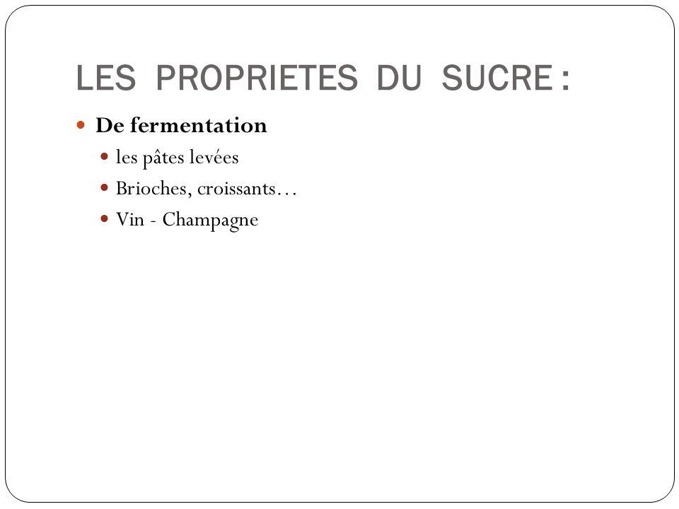LES PROPRIETES DU SUCRE : De fermentation les pâtes levées Brioches, croissants… Vin - Champagne