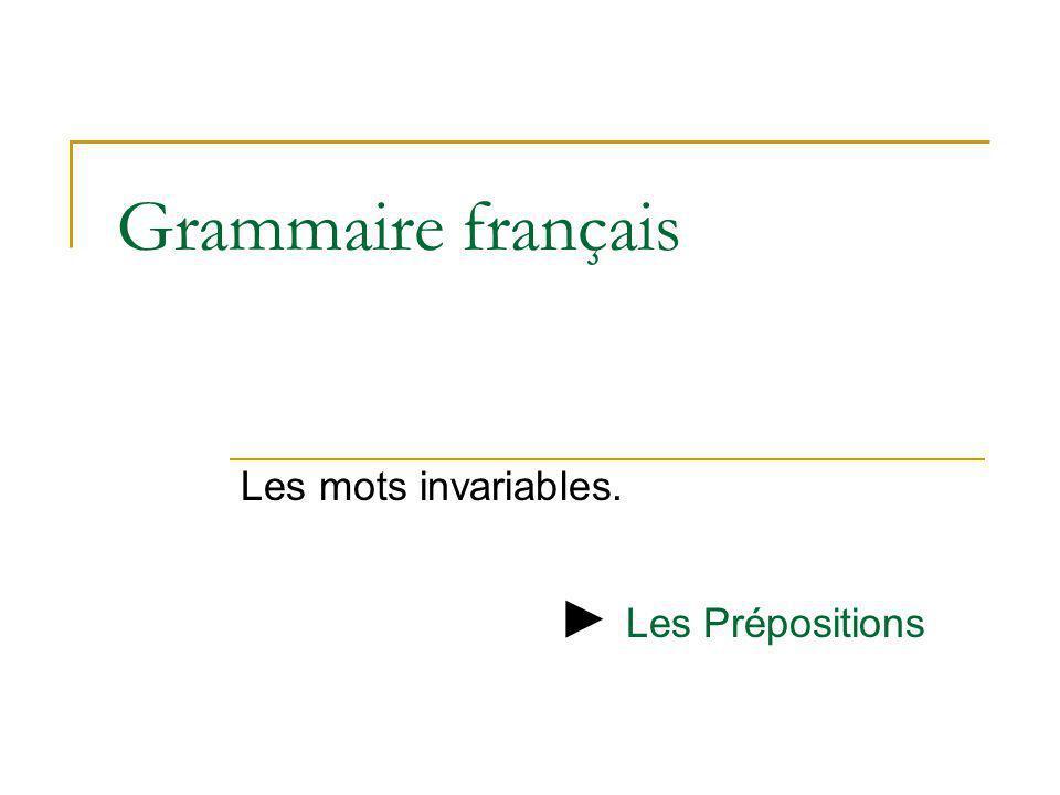 Grammaire français Les mots invariables. Les Prépositions