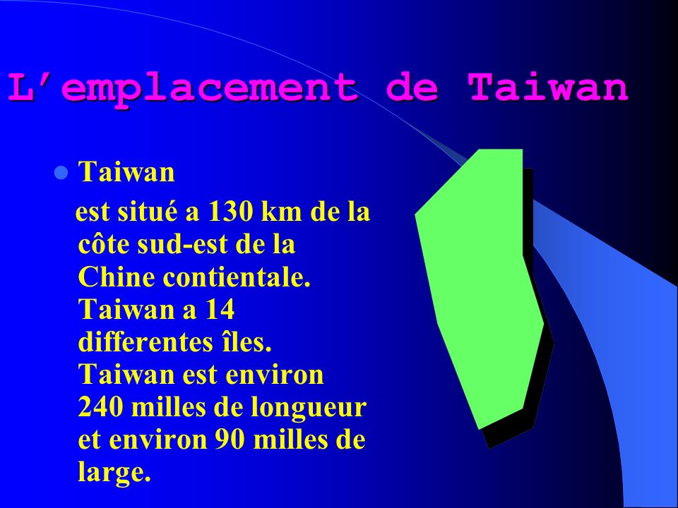 Taiwan est situé a 130 km de la côte sud-est de la Chine contientale.