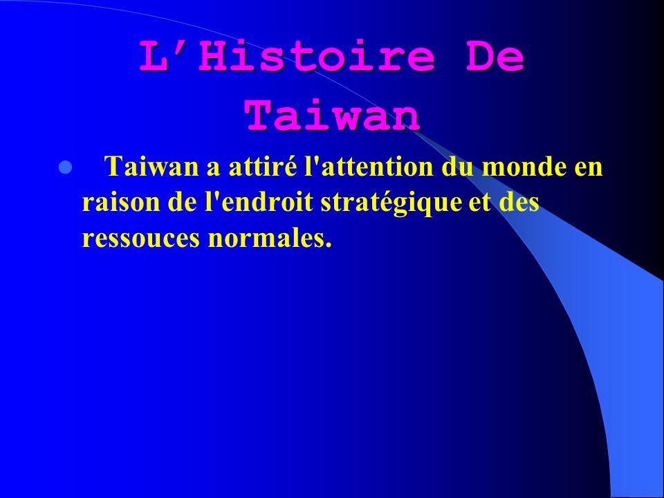 LHistoire De Taiwan Taiwan a attiré l attention du monde en raison de l endroit stratégique et des ressouces normales.