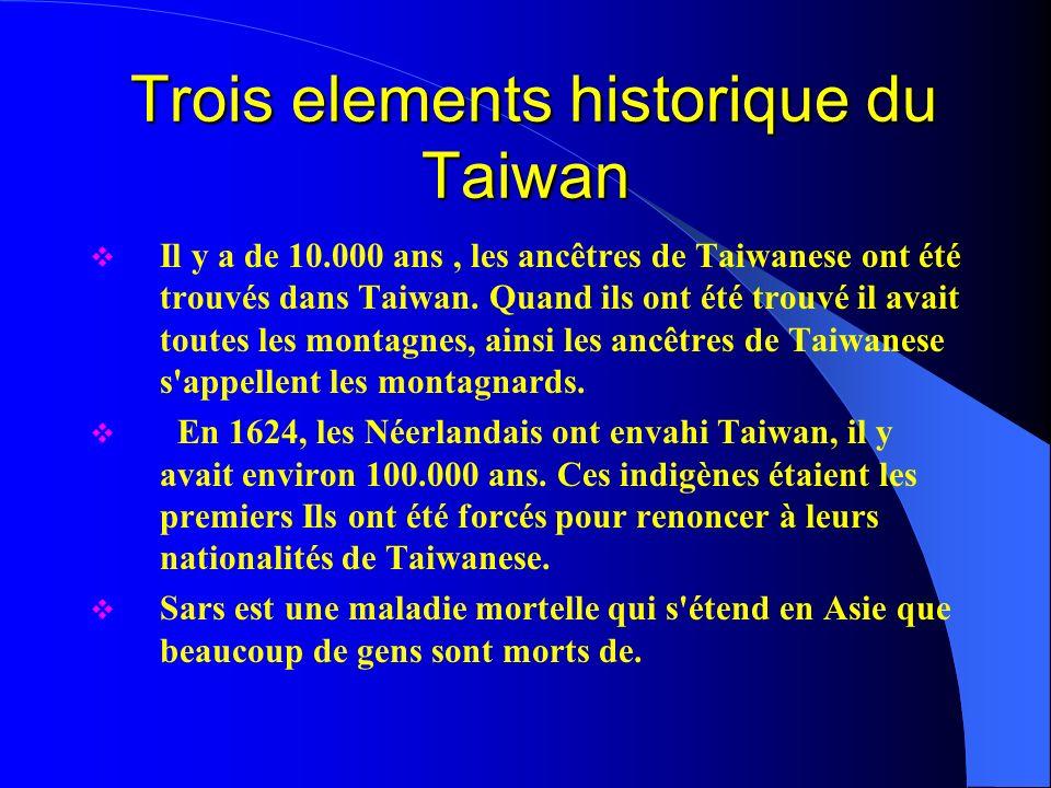 Trois elements historique du Taiwan Trois elements historique du Taiwan Il y a de 10.000 ans, les ancêtres de Taiwanese ont été trouvés dans Taiwan.