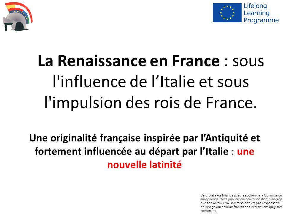 La Renaissance en France : sous l'influence de lItalie et sous l'impulsion des rois de France. Une originalité française inspirée par lAntiquité et fo