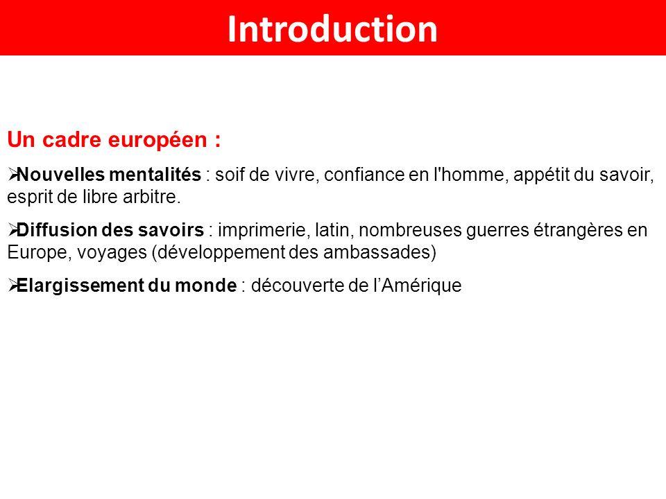 Introduction Un cadre européen : Nouvelles mentalités : soif de vivre, confiance en l'homme, appétit du savoir, esprit de libre arbitre. Diffusion des