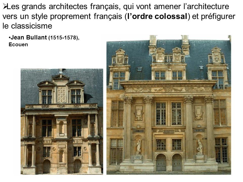 Les grands architectes français, qui vont amener larchitecture vers un style proprement français (lordre colossal) et préfigurer le classicisme Jean B