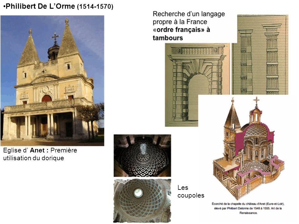 Philibert De LOrme (1514-1570) Eglise d Anet : Première utilisation du dorique Les coupoles