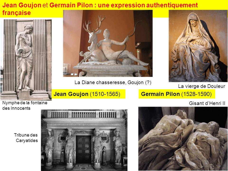 Jean Goujon et Germain Pilon : une expression authentiquement française La Diane chasseresse, Goujon (?) Jean Goujon (1510-1565) Nymphe de la fontaine