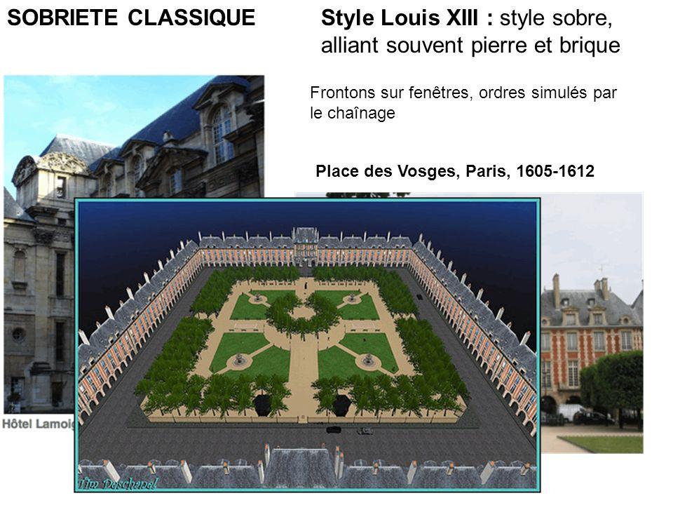 Style Louis XIII : style sobre, alliant souvent pierre et brique SOBRIETE CLASSIQUE Frontons sur fenêtres, ordres simulés par le chaînage Place des Vo