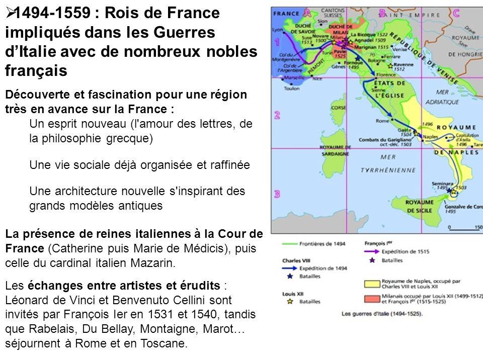 1494-1559 : Rois de France impliqués dans les Guerres dItalie avec de nombreux nobles français Découverte et fascination pour une région très en avanc