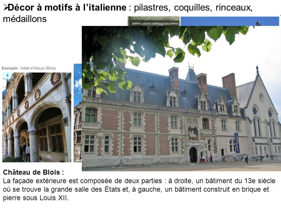 Décor à motifs à litalienne : pilastres, coquilles, rinceaux, médaillons Château de Blois : La façade extérieure est composée de deux parties : à droi
