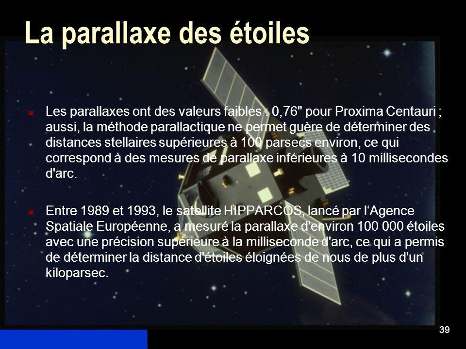 39 La parallaxe des étoiles Les parallaxes ont des valeurs faibles : 0,76