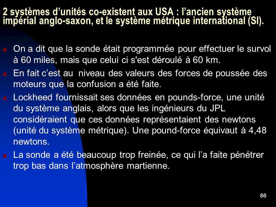 86 2 systèmes dunités co-existent aux USA : lancien système impérial anglo-saxon, et le système métrique international (SI). On a dit que la sonde éta