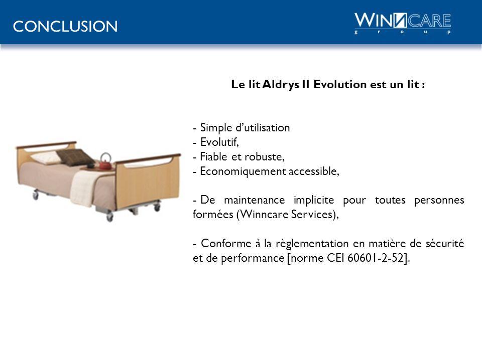CONCLUSION Le lit Aldrys II Evolution est un lit : - Simple dutilisation - Evolutif, - Fiable et robuste, - Economiquement accessible, - De maintenanc