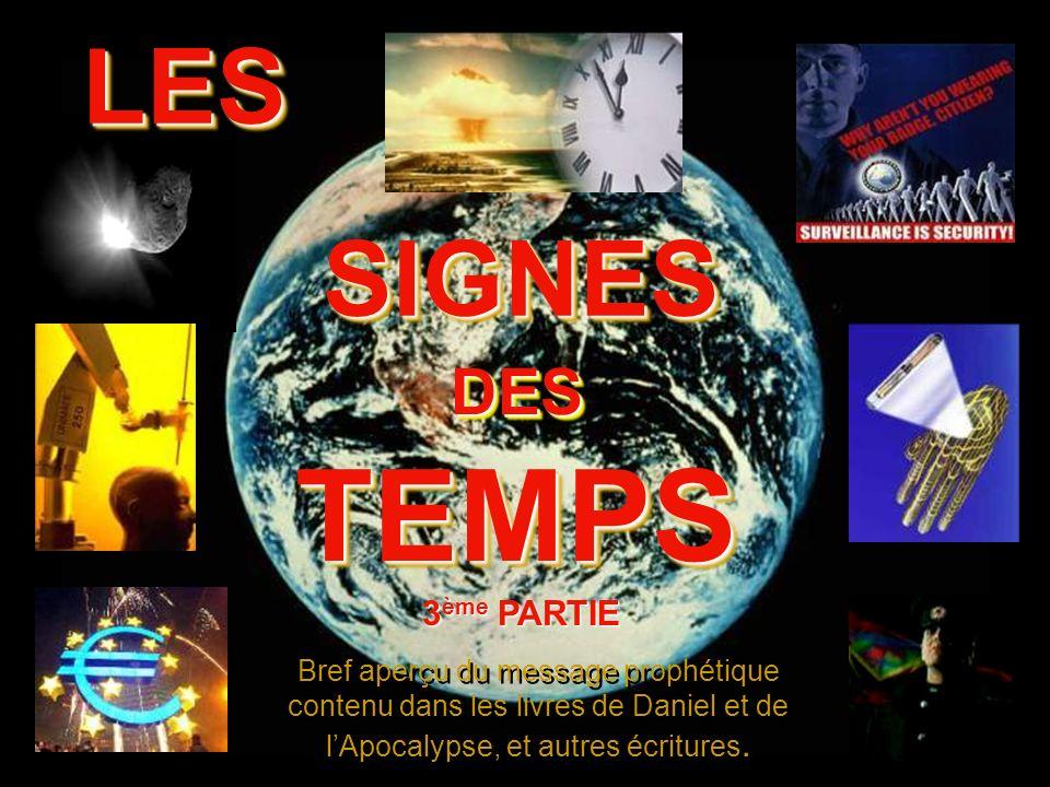 SIGNES SIGNES DES DES TEMPS TEMPS Bref aperçu du message prophétique contenu dans les livres de Daniel et de lApocalypse, et autres écritures.