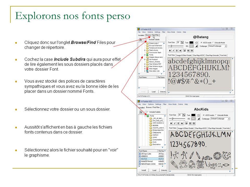 Explorons nos fonts perso Cliquez donc sur l onglet Browse/Find Files pour changer de répertoire.
