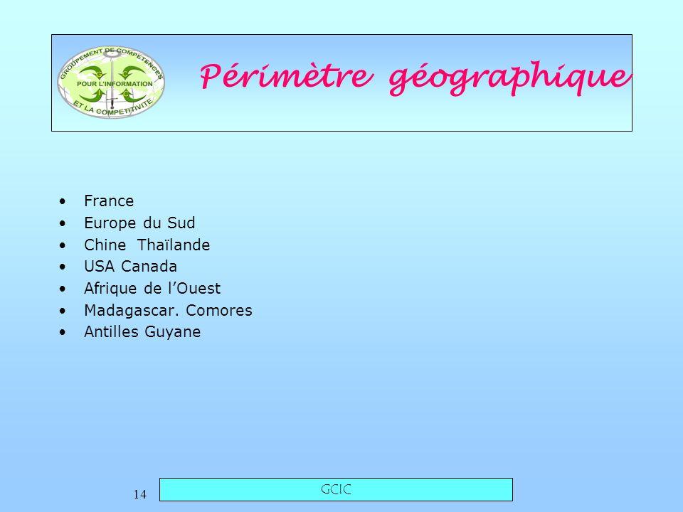 GCIC 14 Périmètre géographique France Europe du Sud Chine Thaïlande USA Canada Afrique de lOuest Madagascar.