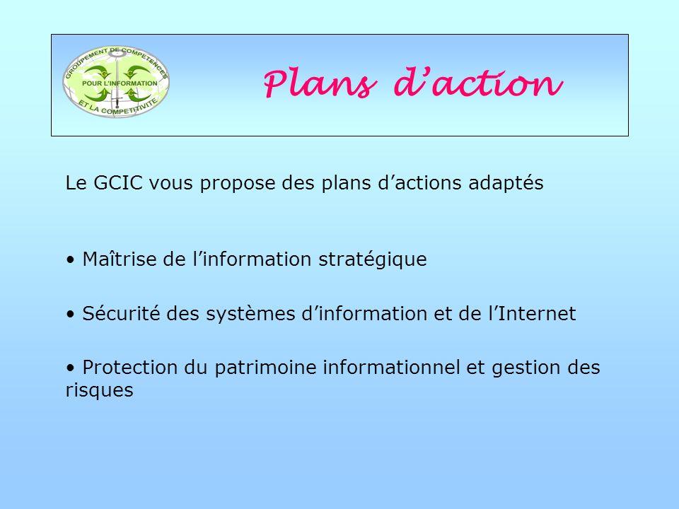 Plans daction Le GCIC vous propose des plans dactions adaptés Maîtrise de linformation stratégique Sécurité des systèmes dinformation et de lInternet Protection du patrimoine informationnel et gestion des risques