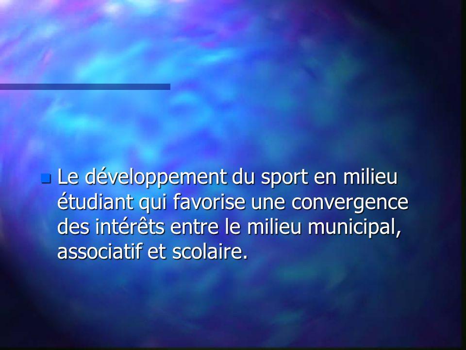 n Le développement du sport en milieu étudiant qui favorise une convergence des intérêts entre le milieu municipal, associatif et scolaire.