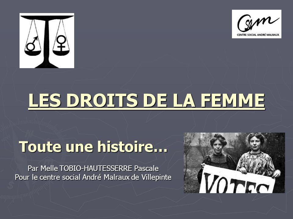 LES DROITS DE LA FEMME Toute une histoire… Par Melle TOBIO-HAUTESSERRE Pascale Pour le centre social André Malraux de Villepinte