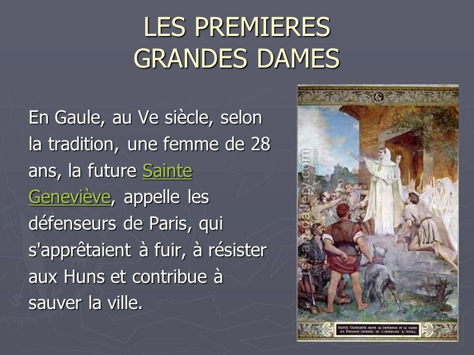 LES PREMIERES GRANDES DAMES En Gaule, au Ve siècle, selon la tradition, une femme de 28 ans, la future Sainte Sainte GenevièveGeneviève, appelle les G