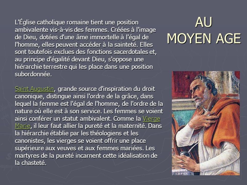 AU MOYEN AGE L'Église catholique romaine tient une position ambivalente vis-à-vis des femmes. Créées à l'image de Dieu, dotées d'une âme immortelle à