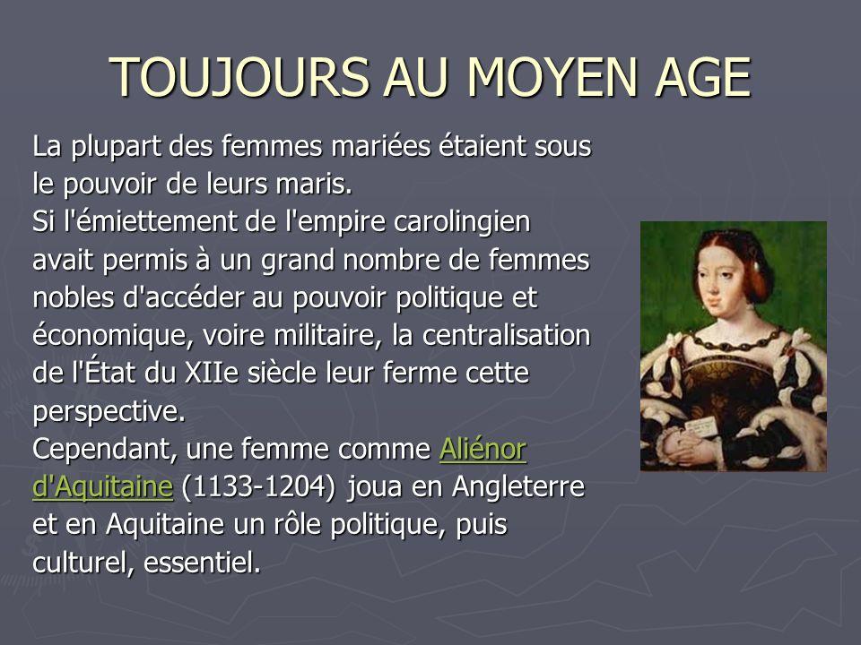 TOUJOURS AU MOYEN AGE La plupart des femmes mariées étaient sous le pouvoir de leurs maris. Si l'émiettement de l'empire carolingien avait permis à un