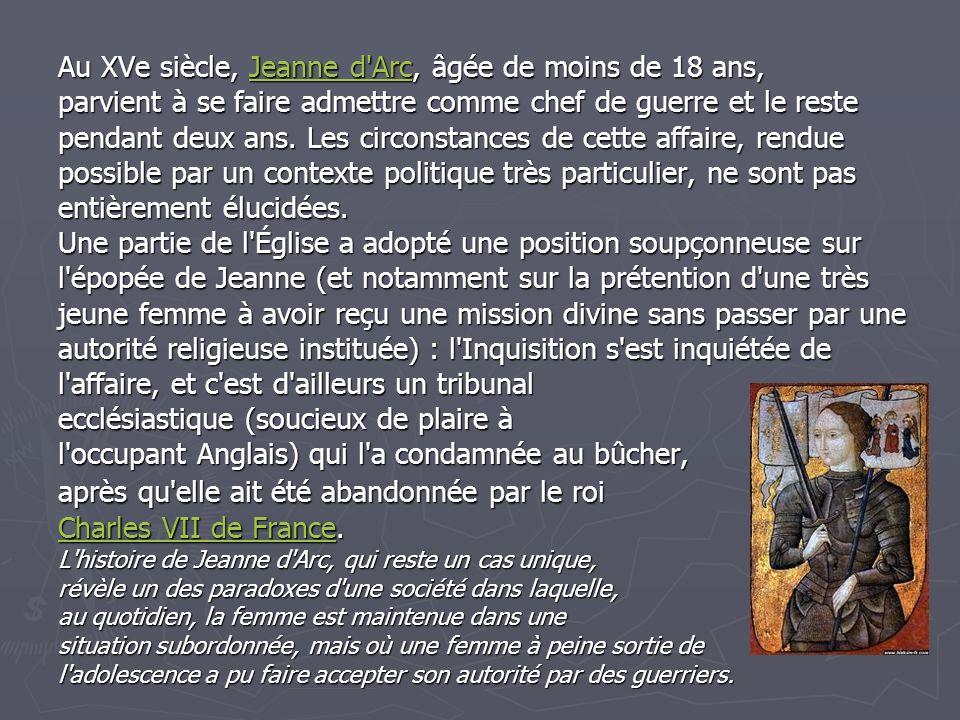 Au XVe siècle, Jeanne d Arc, âgée de moins de 18 ans, Jeanne d ArcJeanne d Arc parvient à se faire admettre comme chef de guerre et le reste pendant deux ans.
