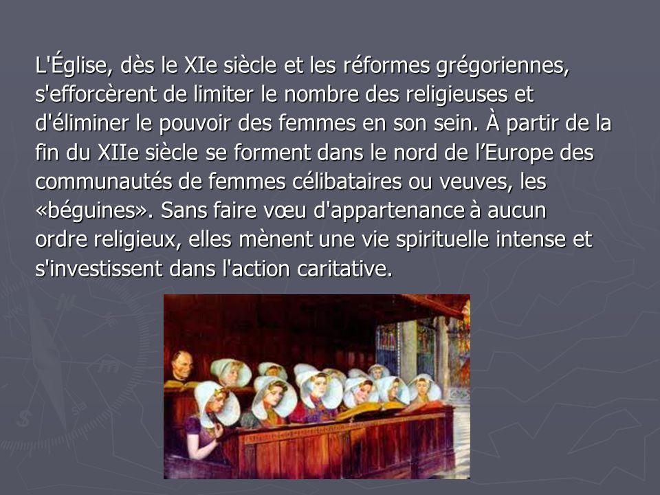 L Église, dès le XIe siècle et les réformes grégoriennes, s efforcèrent de limiter le nombre des religieuses et d éliminer le pouvoir des femmes en son sein.