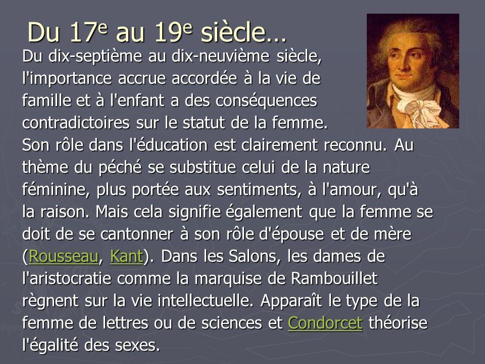 Du 17 e au 19 e siècle… Du dix-septième au dix-neuvième siècle, l importance accrue accordée à la vie de famille et à l enfant a des conséquences contradictoires sur le statut de la femme.